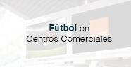 Fútbol en Centros Comerciales